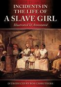 Incidents In TheLife Of A Slave Girl - Illustrated & Annotated