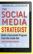 The Social Media Strategist:  Build a Successful Program from the Inside Out