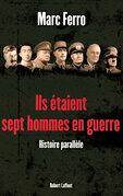 Ils étaient sept hommes en guerre 1918 - 1945
