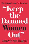 """Keep the Damned Women Out"": The Struggle for Coeducation"