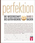 Perfektion. Die Wissenschaft des guten Kochens. Backen