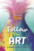 Follow Your Art (DreamWorks Trolls)