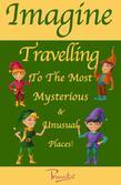 Imagine Travelling To The Most Mysterious & Unusual Places!