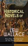 Historical Novels of Lew Wallace: Ben-Hur, The Fair God & The Prince of India (Illustrated)