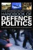 Handbook of Defence Politics: International and Comparative Perspectives