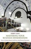 Mastering Your Business Dissertation: How to Conceive, Research and Write a Good Business Dissertation