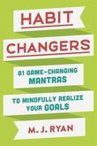 Habit Changers: 81 Game-Changing Mantras to Mindfully Realize Your Goals