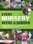 Every Nursery Needs a Garden: A Step-By-Step Guide to Creating and Using a Garden with Young Children