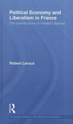 Political Economy and Liberalism in France: The Contributions of Frederic Bastiat