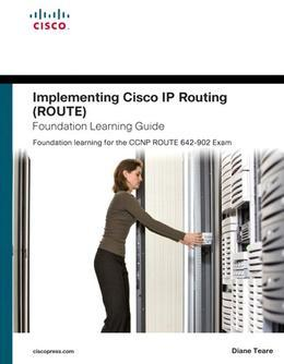 Implementing Cisco IP Routing (ROUTE) Foundation Learning Guide:Foundation learning for the ROUTE 642-902 Exam