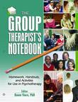 The Group Therapist's Notebook: Homework, Handouts, and Activities for Use in Psychotherapy
