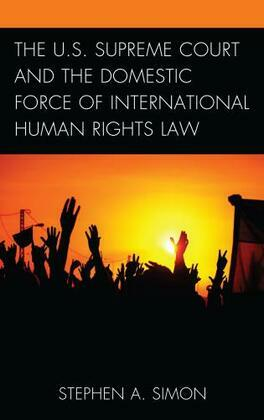 The U.S. Supreme Court and the Domestic Force of International Human Rights Law