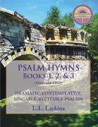Psalm Hymns, Books 1, 2, & 3: Dramatic, Contemplative, Singable, Recitable Psalms!