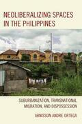 Neoliberalizing Spaces in the Philippines: Suburbanization, Transnational Migration, and Dispossession