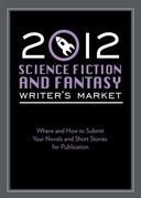 2012 Science Fiction & Fantasy Writer's Market: Where and How to Submit Your Novels and Short Stories for Publication