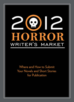 2012 Horror Writer's Market: Where and How to Submit Your Novels and Short Stories for Publication