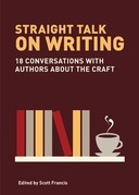 Straight Talk on Writing: 20 Conversations with Authors about the Craft