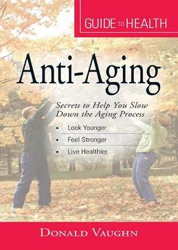"Your Guide to Health: Anti-Aging: ""Secrets to Help You Slow Down the Aging Process"""