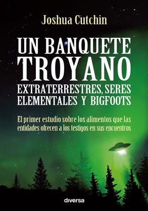 Un banquete troyano: extraterrestres, seres elementales y bigfoots