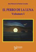 El Perro de la Luna. Volumen I