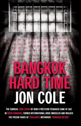 Bangkok Hard Time: The Surreal True Story of How a Westernteenager Came of Age in 1960s Bangkok, Turned International Drug Smuggler and W