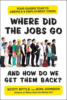 Where Did the Jobs Go--and How Do We Get Them Back?: Your Guided Tour to America's Employment Crisis