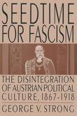 Seedtime for Fascism: Disintegration of Austrian Political Culture, 1867-1918