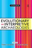 Evolutionary and Interpretive Archaeologies: A Dialogue