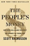The People's Money: How Voters Will Balance the Budget and Eliminate the Federal Debt