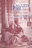 Calcutta Poor: Inquiry into the Intractability of Poverty: Inquiry into the Intractability of Poverty