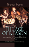 "THE AGE OF REASON - Investigation of True and Fabulous Theology (Including ""The Life of Thomas Paine"")"