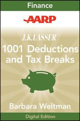 AARP J.K. Lasser's 1001 Deductions and Tax Breaks 2011: Your Complete Guide to Everything Deductible
