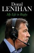 Donal Lenihan: My Life in Rugby
