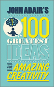 John Adair's 100 Greatest Ideas for Amazing Creativity