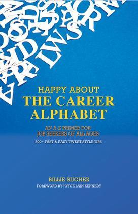 Happy about the Career Alphabet: An A-Z Primer for Job Seekers of All Ages *800+ Fast & Easy Tweet-Style Tips*