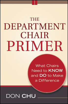 The Department Chair Primer: What Chairs Need to Know and Do to Make a Difference