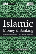 Islamic Money and Banking: Integrating Money in Capital Theory