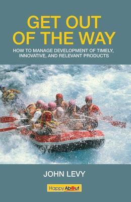 Get Out of the Way: How to Manage Development of Timely, Innovative, and Relevant Products