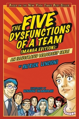 The Five Dysfunctions of a Team: An Illustrated Leadership Fable