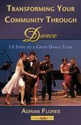 Transforming Your Community Through Dance: 13 Steps to a Great Dance Team