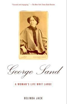 George Sand: A Woman's Life Writ Large