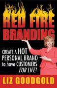 Red Fire Branding: Creating a Hot Personal Brand So That Customers Choose You!
