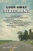 Look Away Dixieland: A Carpetbagger's Great-Grandson Travels Highway 84 in Search of the Shack-up-on-Cinder-Blocks, Confederate-Flag-Waving, Squirrel-