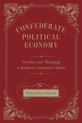 Confederate Political Economy: Creating and Managing a Southern Corporatist Nation