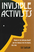 Invisible Activists: Women of the Louisiana NAACP and the Struggle for Civil Rights, 1915--1945