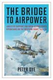 The Bridge to Airpower: Logistic Support for Royal Flying Corps Operations on the Western Front, 1914-18