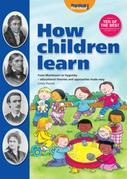 How Children Learn - Book 1: From Montessori to Vygosky - Educational Theories and Approaches Made Easy