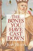 The Bones You Have Cast Down