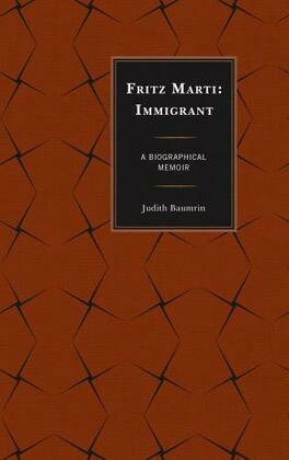 Fritz Marti: Immigrant, A Biographical Memoir