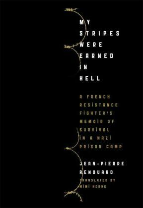 My Stripes Were Earned in Hell: A French Resistance Fighter's Memoir of Survival in a Nazi Prison Camp